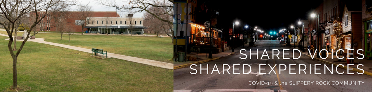Shared Voices, Shared Experiences: COVID-19 and the Slippery Rock Community
